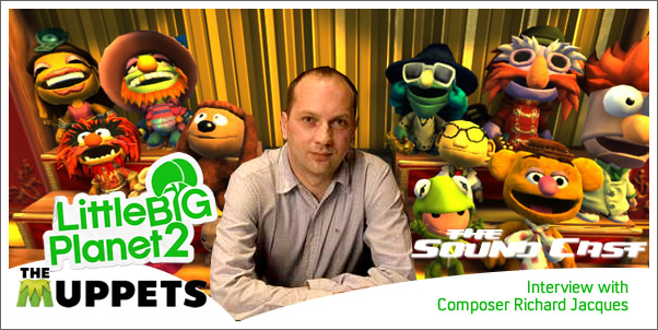 SoundCast Interview:  Richard Jacques (Little Big Planet 2: The Muppets)