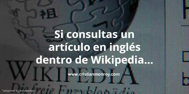 Si consultas un artículo en inglés dentro de Wikipedia y tu dominio del idioma es medio aquí está la solución