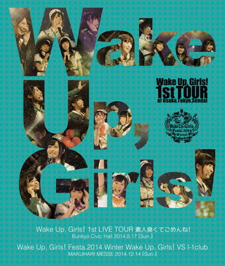 [TV-SHOW] Wake Up, Girls! 1st LIVE TOUR 素人臭くてごめんね!/Wake Up, Girls! Festa.2014 Winter Wake Up, Girls!…