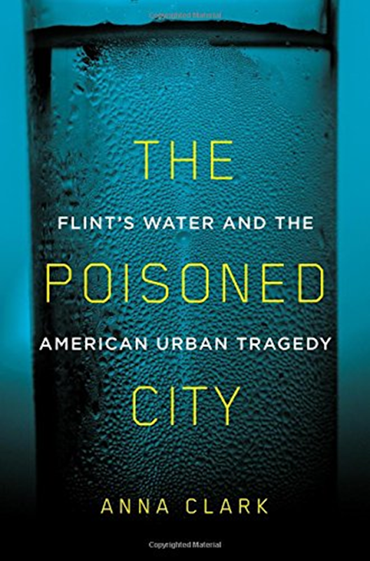 Cover of 'The Poisoned City: Flint's water and the American urban tragedy', by Anna Clark. Graphic: Metropolitan Books