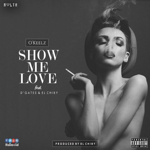 """O'keelz - """"Show Me Love"""" (ft. Dgates & El Chiby)"""