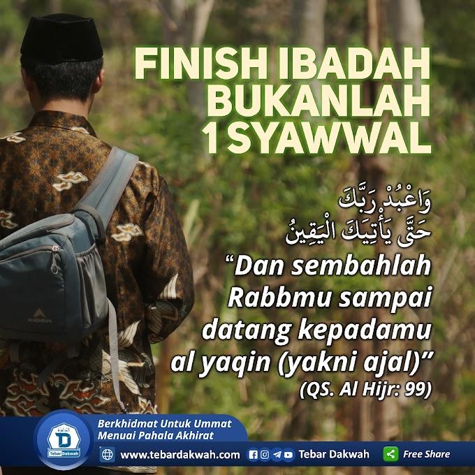 FINISH IBADAH BUKAN 1 SYAWWAL