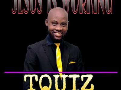 Gospel : Tquiz - Jesus is Working