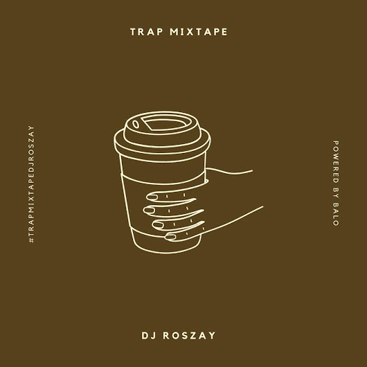 MIXTAPE : Alhaji Roszay's Entertainment Presents TRAP MIXTAPE by DJ Roszay @Dj_roszay
