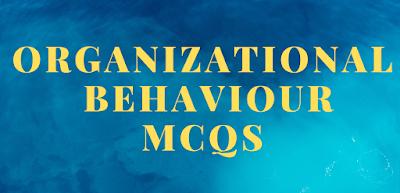 ORGANIZATIONAL BEHAVIOUR MCQS