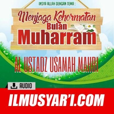 [AUDIO] Menjaga Kemuliaan Bulan Muharram - Ustadz Usamah Mahri