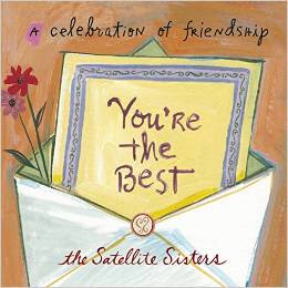 You're the Best: A Celebration of Friendship with the Satellite Sisters