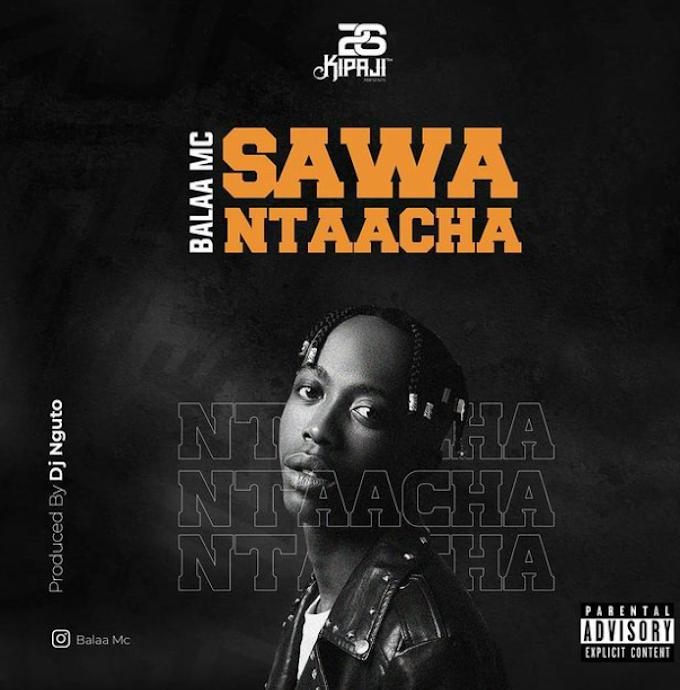 Audio : Balaa Mc - Sawa Ntaacha | Dowload