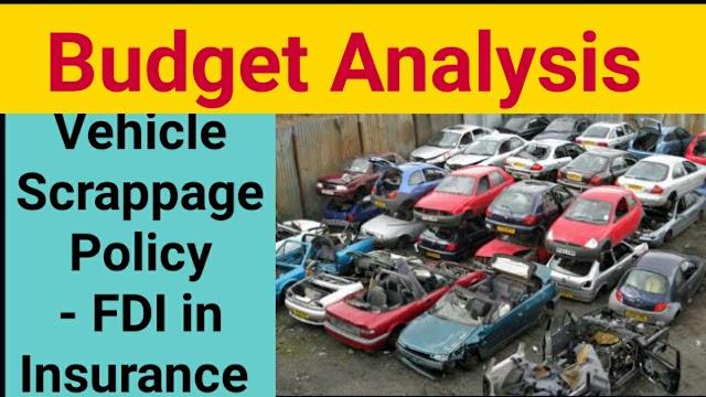 Vehicle Scrappage Policy | FDI in Insurance | Budget me sale