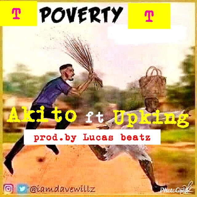 Akito ft Upking _poverty (prod.by Lucas beatz)