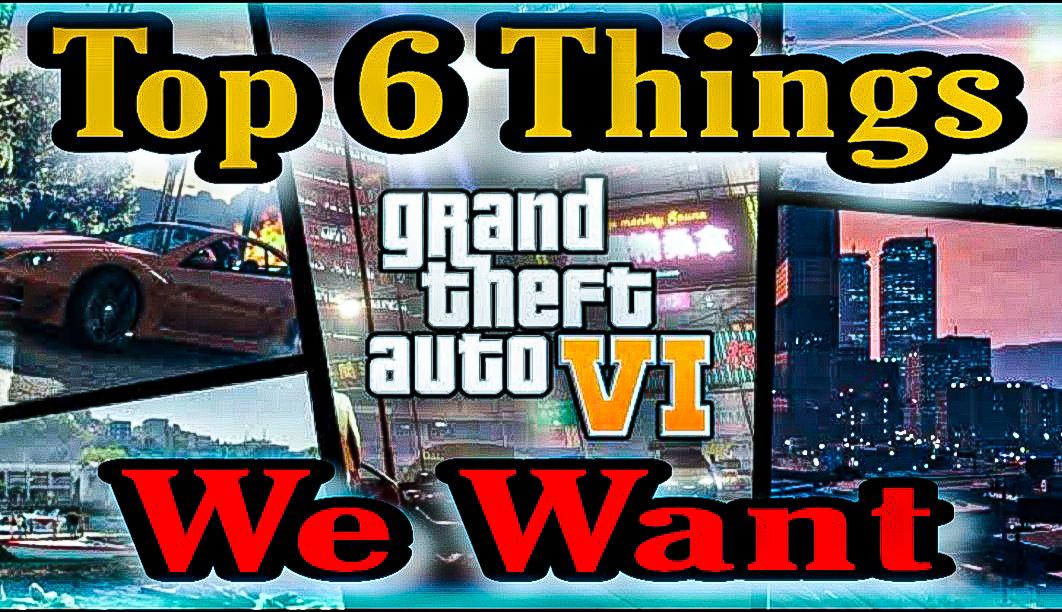 top-6-things-we-want-in-gta-6, gta-6