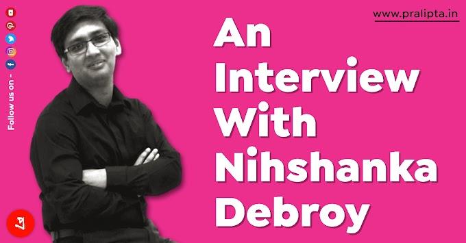 An Interview With Nihshanka Debroy - Pralipta