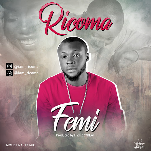 New music] Ricoma – Femi mp3 ( Prod by ITsFizzyBeat)