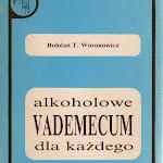 """Bohdan T. Woronowicz """"Alkoholowe vademecum dla każdego"""", Ośrodek Apostolstwa Trzeźwości, Zakroczym 1993.jpg"""