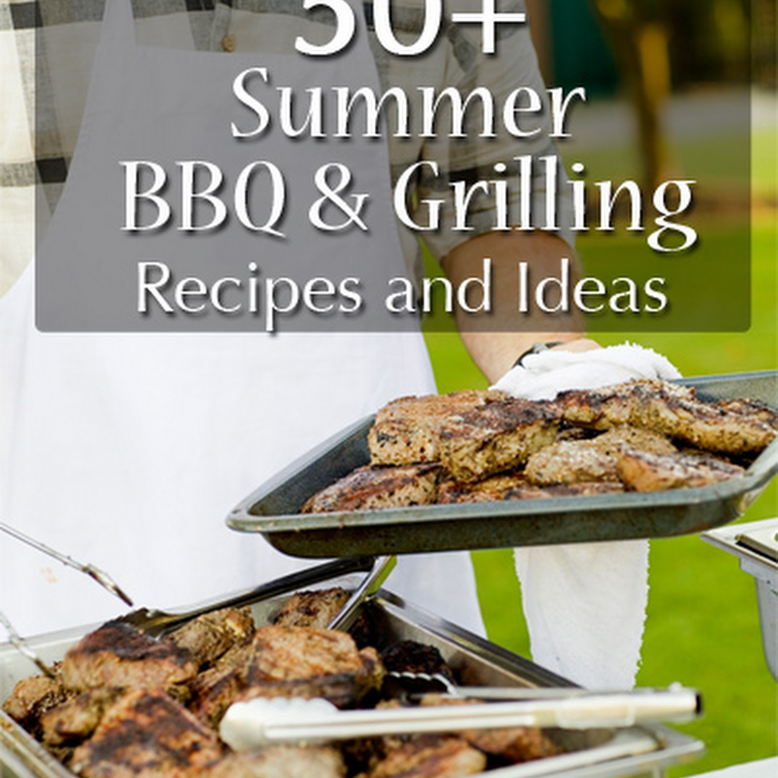 100+ Summer BBQ Grilling and Picnic Recipes & Ideas