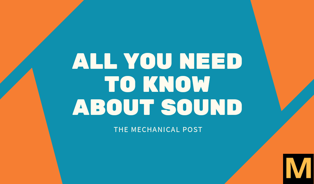 Sound- its properties and types | The Mechanical post