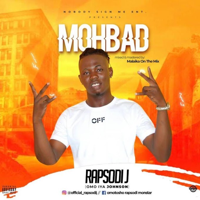 RAPSODIJ – MOHBAD ( Prod. Malaika On The Mix)