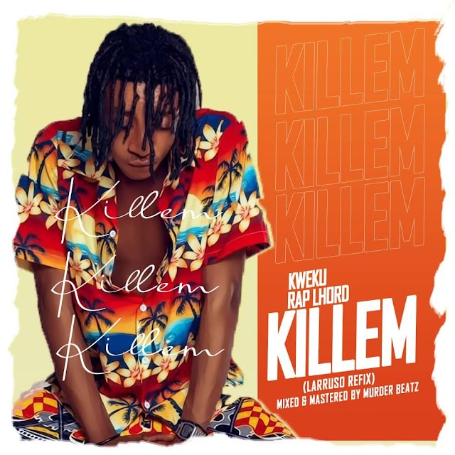 Kweku Rap-Lhord-Killem-Prod. By Murder Beatz).