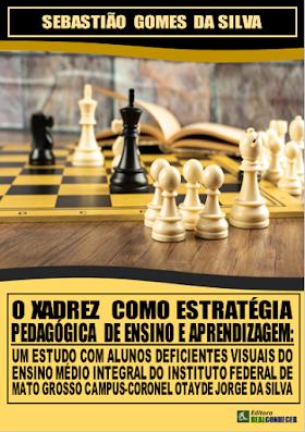 O Xadrez como Estratégia Pedagógica de Ensino e Aprendizagem: Um Estudo com Alunos Deficientes Visuais do Ensino Médio Integral do Instituto Federal de Mato Grosso Campus-Coronel Otayde Jorge da Silva