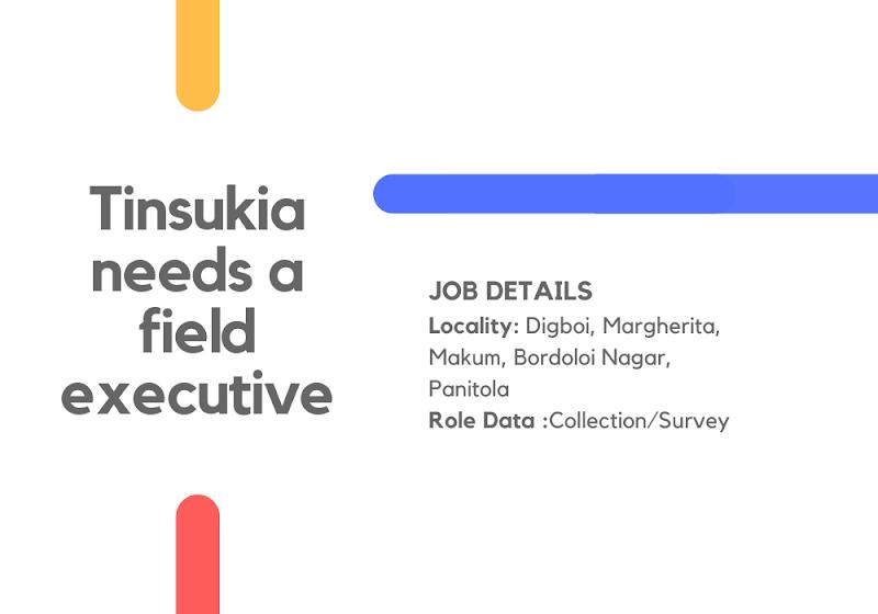 Tinsukia needs a field executive