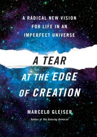 A Tear at the Edge of Creation By Marcelo Gleiser