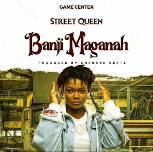 Audio -  Street Queen - Banji Maganah ( Produced by Chensee Beatz )
