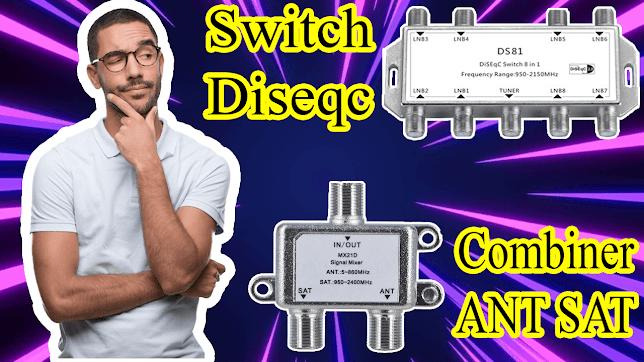 الفرق بين السويتش دايزك و الكومباينر switch diseqc and combiner difference