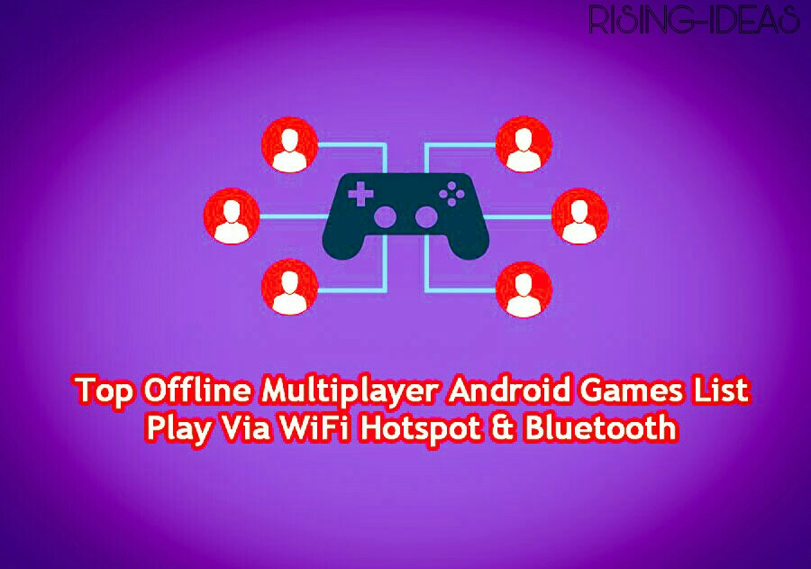 Top Offline Multiplayer Android Games List Play Via Wifi Hotspot