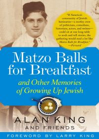 Matzo Balls for Breakfast and Other Memories of Growing Up Jewish By Alan King