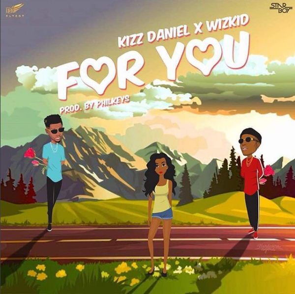 LYRICS: Kizz Daniel ft. Wizkid – For You