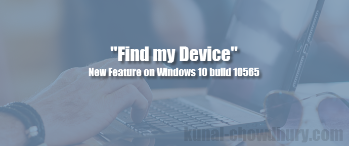 "How to activate ""Find my Device"" service in #Windows 10? (www.kunal-chowdhury.com)"