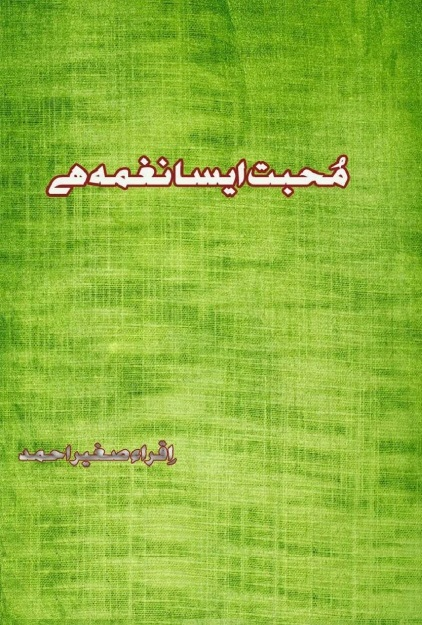 Mohabat Aisa Naghma Hy  is a very well written complex script novel which depicts normal emotions and behaviour of human like love hate greed power and fear, writen by Iqra Sagheer Ahmad , Iqra Sagheer Ahmad is a very famous and popular specialy among female readers