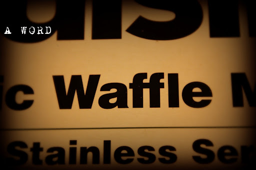 (February 23) A WORD: Waffle. I finally broke out last year's Christmas gift for Saturday breakfast.