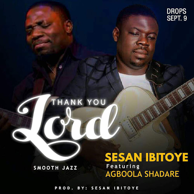 [Music] Sesan Ibitoye - Thank You Lord Ft. Agboola Shadare (Prod. By Sesn Ibitoye)
