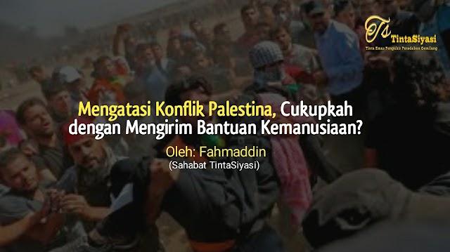 Mengatasi Konflik di Palestina, Cukupkah dengan Mengirim Bantuan Kemanusiaan?