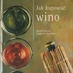 """Rudolf Knoll, Siglinde Hiestand """"Jak kupować wino"""", Wiedza i Życie, Warszawa 2001.jpg"""