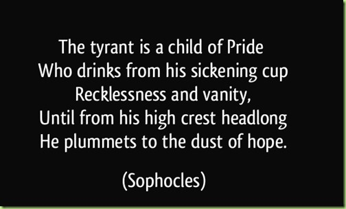 quote-the-tyrant-is-a-child-of-pride-who-drinks-from-his-sickening-cup-recklessness-and-vanity-sophocles-267982