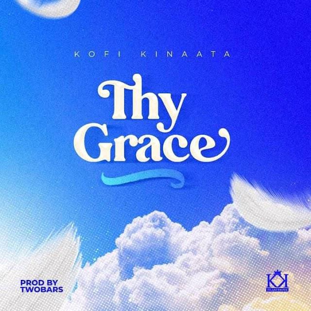 Kofi Kinaata - Thy Grace -(Prod. By TwoBars).