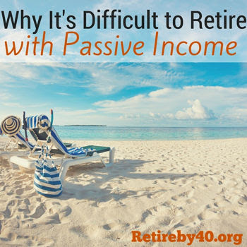 Why It's Difficult to Retire with Passive Income