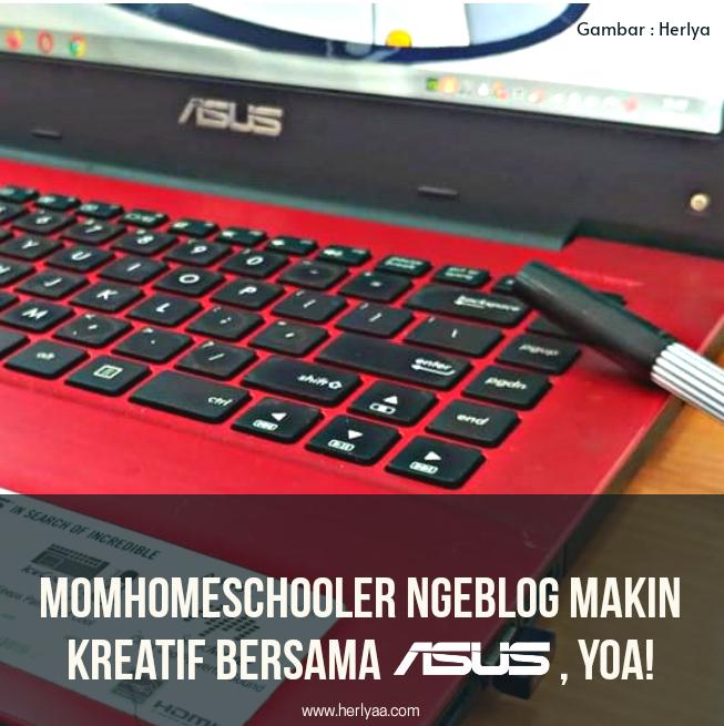 Momhomeschooler Ngeblog Makin Kreatif bersama Asus, Yoa!