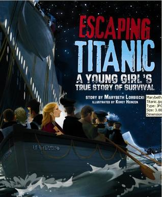 Escaping Titanic: A Young Girl's True Story of Survival — Marybeth Lorbiecki