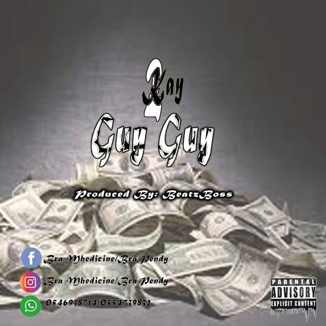 2kay - Guy Guy -(Prod. By Beatz Boss).