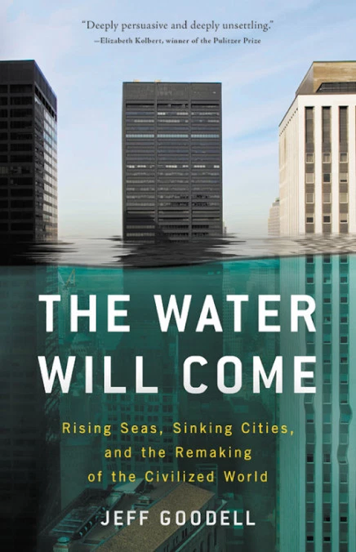 Cover of 'The Water Will Come: Rising Seas, Sinking Cities, and the Remaking of the Civilized World', by Jeff Goodell. Graphic: Hachette Book Group