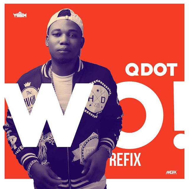 [Music] Qdot – Wo Refix (Olamide's Cover)