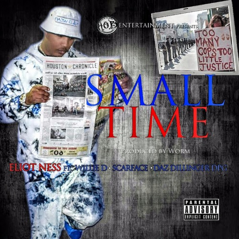 "Eliot Ness Feat. Willie D, Scarface x Daz Dillinger - ""Small Time"""