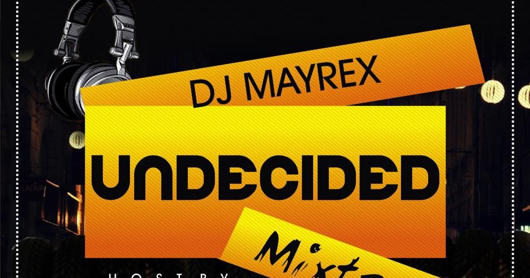MIXTAPE] Dj Mayrex Undecided mixtape