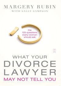 What Your Divorce Lawyer May Not Tell You By Margery Rubin