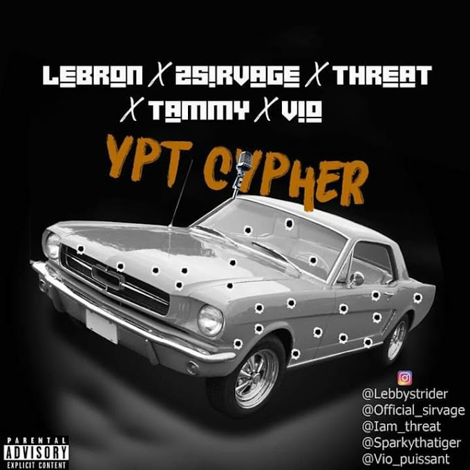 Mp3: YPT All Stars-YPT Cypher (ft Lebron, 2sirvage, Threat, Tammy & Vio)