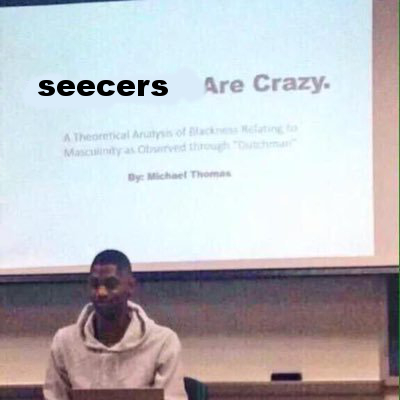 """white people are crazy meme but with """"white people"""" scribbled out and """"seecers"""" written over it"""