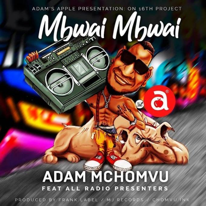 AUDIO: Adam Mchomvu Ft. All Radio Presenters – Mbwai Mbwai | Download